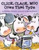 Click Clack Moo: Cows That Type by Doreen Cronin